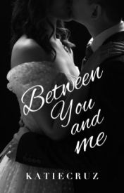 Between You And Me by katiecruz