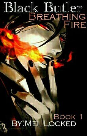 Black Butler: Breathing Fire (Demons x Reader) by Mei_Locked