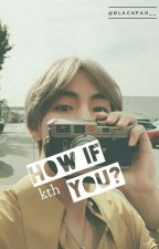 How if You? °° Kth by blackpao__