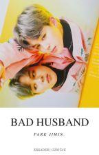 Bad Husband ; PJM. by CINOTAE