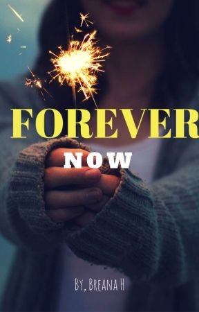 Forever Now by Breana_H