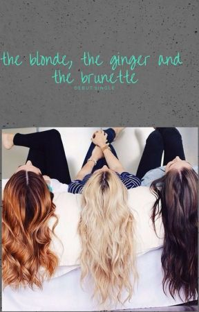 the blonde, the ginger and the brunette. by annalove_official