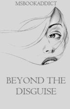 Beyond The Disguise by MsBookAddict