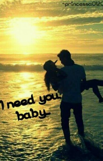 I Need You, Baby...💕