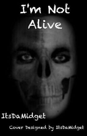 I'm not alive by ItsDaMidget