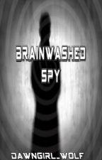 Brainwashed Spy by DawnGirl_Wolf