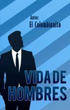 Vida De Hombres by ElColombianito