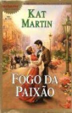 Fogo da Paixão (Fanning The Flame)   Kat Martin by viajandonahistoria