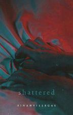 Shattered by einahvillegas