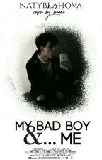 My Bad Boy&... Me  by natyblahova