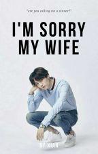 I'm Sorry My Wife by Xian__