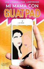 Mi Mamá Con 'Guatpad' by -QueenBitxh