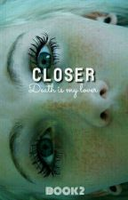Closer|ON HOLD |BOOK 2|psycho by -Artistic_