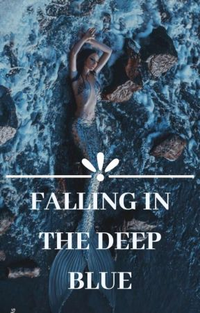 Falling In The Deep Blue✔ by Mar3sa_