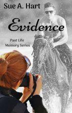 EVIDENCE: A Past-Life Memory Novel by SueHart2