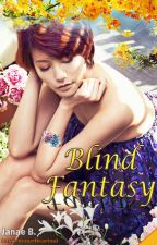 Blind Fantasy by letswriteourHeartout