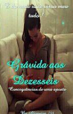 Grávida aos Dezesseis - Consequências de uma aposta by Arlequina_244