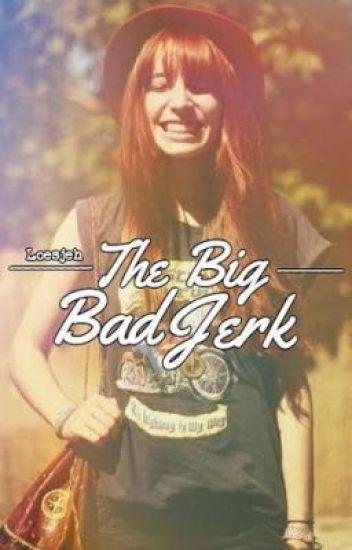 The Big Bad Jerk [traag aan het editen :p)
