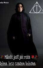 🌹🥀Miłość jest jak róża- piękna, ale czasem bolesna ~ Severus Snape 🌹🥀 by EmilkaMielech