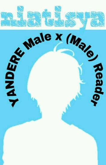 YANDERE Male x (Male) Reader - Ran - Wattpad