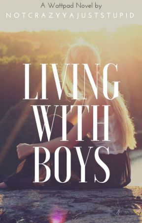 Living With Boys by NotCrazyYaJustStupid