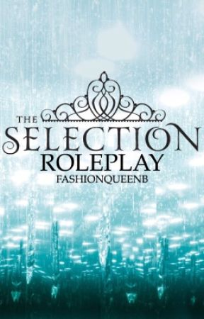 The Selection Roleplay | 5/15 Boy Selected | 1/15 Girl Selected by FashionQueenB