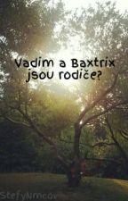 Vadim a Baxtrix jsou rodiče? by StefyNmcov
