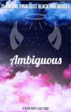 Ambiguous (A Peter Hayes Fanfiction) by AlexisIsNotBrave