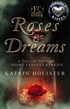 Roses and Dreams: A Collection of Short Fantasy Stories by KatrinHollister