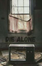 Die alone. by Sanny_Girl