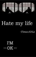Hate my life by -TinuschKa
