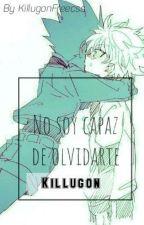 No soy capaz de olvidarte by KillugonFreecss