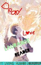 Dead Love ~Laurance x Reader~ Mystreet Book 2-3 by Living_Humor