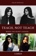 Teach, Not Teach [ Camren ] by Foulaligne