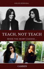 Teach, Not Teach [ Camren ] by Foulaligne