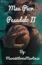 Meu Pior Pesadelo 2 by MariaVitoriaMartins2