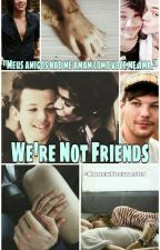We're Not Friends [L.S] by Karen_Freitas89