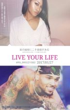 Live Your Life: A Chris Brown Love Story by Mrs_Breezy2002