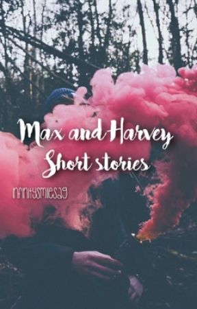Max and Harvey Short Stories by infinitysmilesag