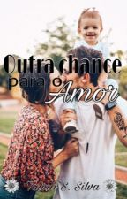 Outra chance para o amor  by Tay-SS