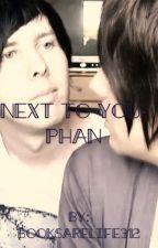 Next To You- Phan AU by Booksarelife312