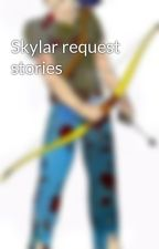 Skylar request stories  by jail251