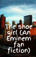 The shoe girl (an Eminem fan fiction) by Asimplewritter