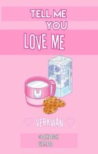 tell me you love me; verkwan by baekbacok
