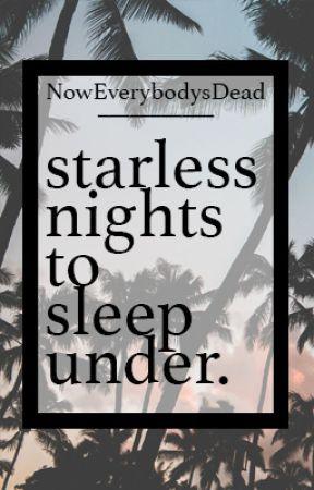 starless nights to sleep under by NowEverybodysDead