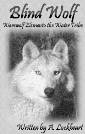 Blind Wolf: Werewolf Elements- the Water Tribe by ALockheart