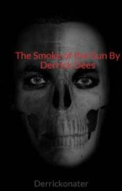 The Smoke of the Gun By Derrick Dees by Derrickonater