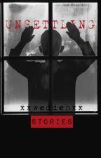 Unsettling Stories by xxWeddehxx