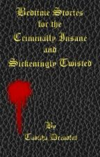 Bedtime Stories for the Criminally Insane and Sickeningly Twisted by TabithaDreadful