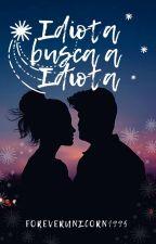 Idiota busca a idiota [Saga Idiota #1] by ForeverUnicorn1995